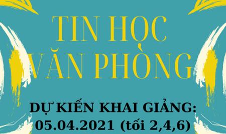 CHIÊU SINH LỚP TIN HỌC VĂN PHÒNG NGÀY 05.04.2021